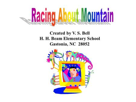 Created by V. S. Bell H. H. Beam Elementary School Gastonia, NC 28052.