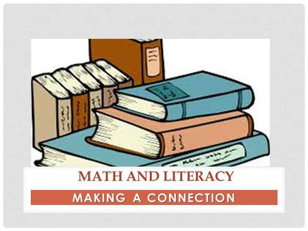 MAKING A CONNECTION MATH AND LITERACY. WHAT DOES IT MEAN TO BE MATHEMATICALLY LITERATE? Mathematical literacy is being able to do, understand, and apply.