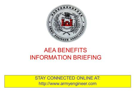 AEA BENEFITS INFORMATION BRIEFING STAY CONNECTED ONLINE AT: