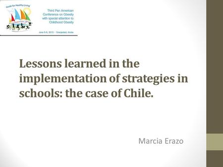 Lessons learned in the implementation of strategies in schools: the case of Chile. Marcia Erazo.