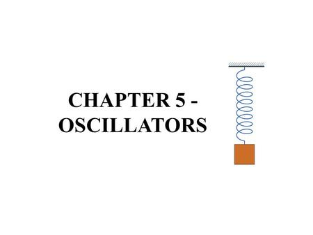 CHAPTER 5 - OSCILLATORS. Oscillators Describe the basic concept of an oscillator Discuss the basic principles of operation of an oscillator Analyze the.