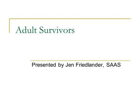 Adult Survivors Presented by Jen Friedlander, SAAS.
