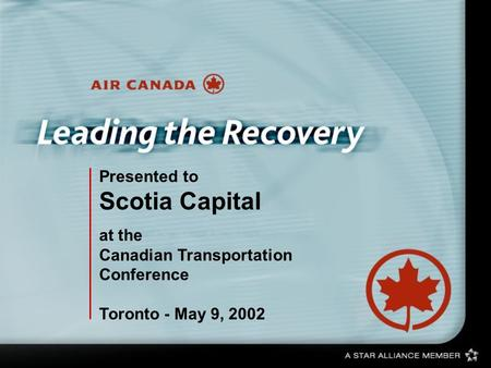 Presented to Scotia Capital at the Canadian Transportation Conference Toronto - May 9, 2002.