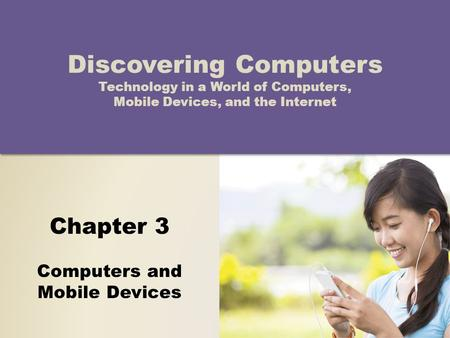 Chapter 3 Computers and Mobile Devices Discovering Computers Technology in a World of Computers, Mobile Devices, and the Internet.