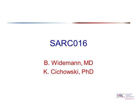 SARC016 B. Widemann, MD K. Cichowski, PhD. SARC016  Phase 2 study of the mTOR inhibitor everolimus (RAD001) in refractory malignant peripheral nerve.