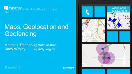 30 April 2014 Building Apps for Windows Phone 8.1 Jump Start WinRT Apps & Silverlight.