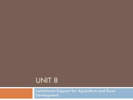 UNIT 8 Institutional Support for Agriculture and Rural Development.