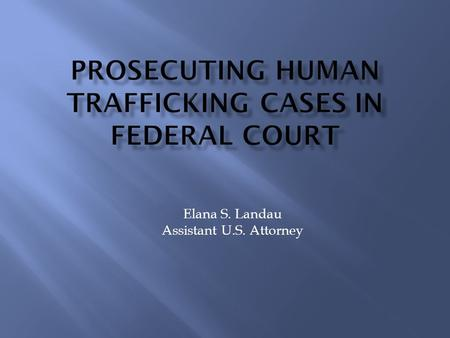 Elana S. Landau Assistant U.S. Attorney. Human trafficking involves the use of force, fraud, or coercion to exploit a person for profit. Trafficking victims.