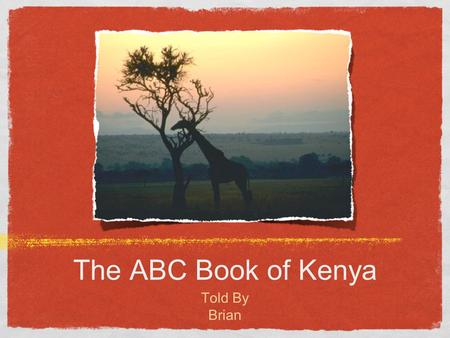 The ABC Book of Kenya Told By Brian.