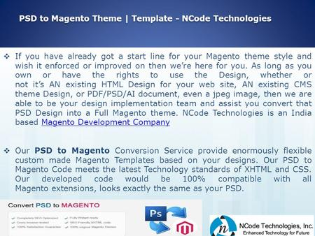 PSD to Magento Theme | Template - NCode Technologies  If you have already got a start line for your Magento theme style and wish it enforced or improved.