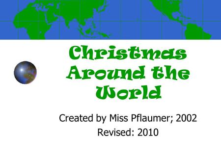 Christmas Around the World Created by Miss Pflaumer; 2002 Revised: 2010.