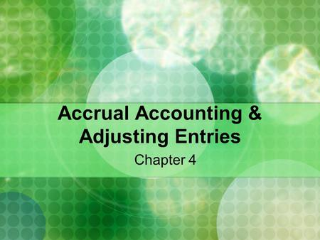 Accrual Accounting & Adjusting Entries Chapter 4.