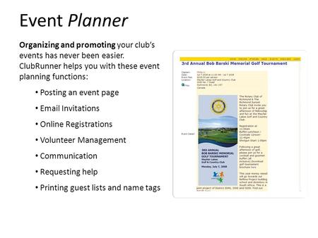 Event Planner Organizing and promoting your club's events has never been easier. ClubRunner helps you with these event planning functions: Posting an event.