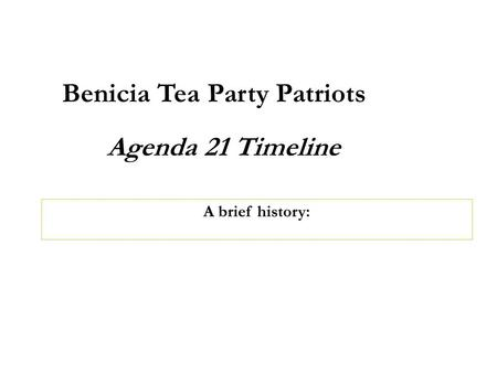 1 Agenda 21 Timeline Benicia Tea Party Patriots A brief history: