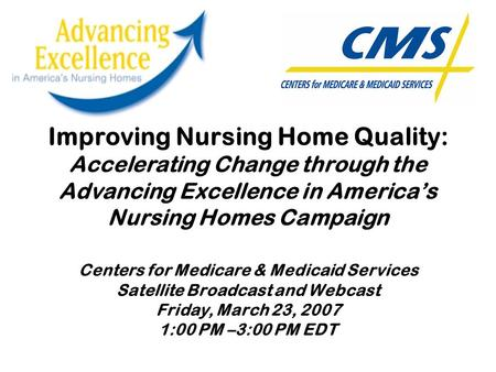 Improving Nursing Home Quality: Accelerating Change through the Advancing Excellence in America's Nursing Homes Campaign Centers for Medicare & Medicaid.