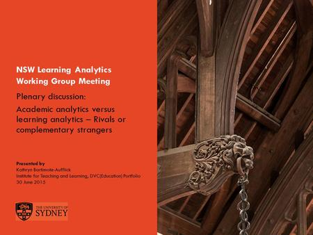 The University of SydneyPage 1 NSW Learning Analytics Working Group Meeting Presented by Kathryn Bartimote-Aufflick Institute for Teaching and Learning,