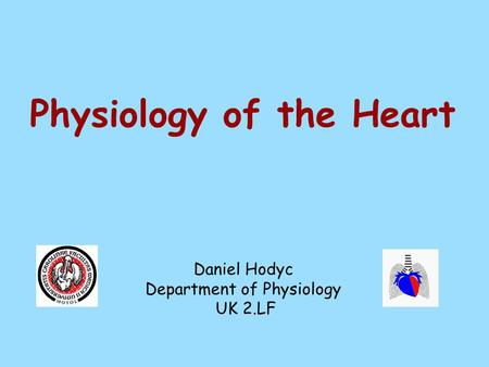 Physiology of the Heart Daniel Hodyc Department of Physiology UK 2.LF.