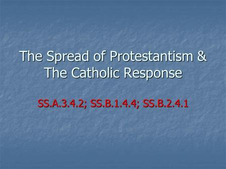 The Spread of Protestantism & The Catholic Response