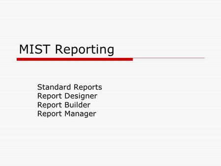 MIST Reporting Standard Reports Report Designer Report Builder Report Manager.