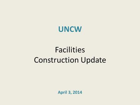 UNCW Facilities Construction Update April 3, 2014.
