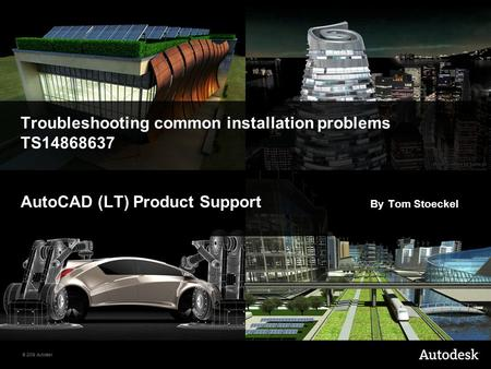 © 2009 Autodesk Troubleshooting common installation problems TS14868637 AutoCAD (LT) Product Support By Tom Stoeckel.