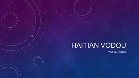 HAITIAN VODOU FACT VS. FICTION. WHAT IS HAITIAN VODOU It is a syncretic religion meaning that it incorporates various beliefs and practices. Haitian Vodou.