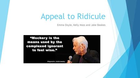 Appeal to Ridicule Emma Doyle, Kelly Moss and Jake Beakes.