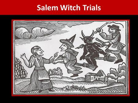 "Salem Witch Trials. What Happened? 10 months in 1692 Betty Parris & Abigail Williams ""bitten and pinched by invisible agents; their arms, necks, and backs."