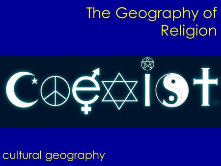 The Geography of Religion cultural geography. Religion Set of beliefs and activities created to help humans celebrate and understand their place in the.