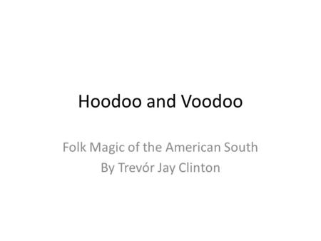 Hoodoo and Voodoo Folk Magic of the American South By Trevór Jay Clinton.