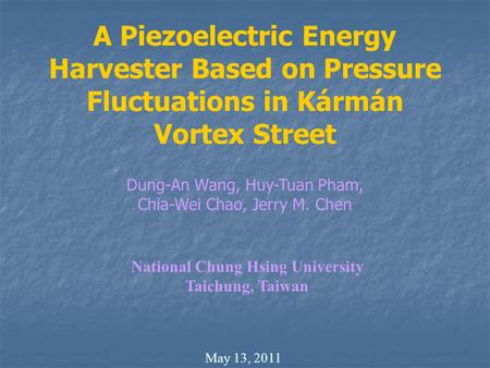 A Piezoelectric Energy Harvester Based on Pressure Fluctuations in Kármán Vortex Street Dung-An Wang, Huy-Tuan Pham, Chia-Wei Chao, Jerry M. Chen National.