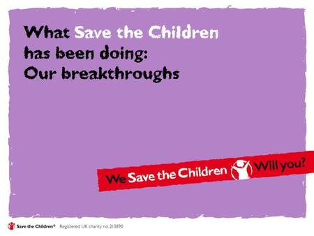 What Save the Children has been doing: Our breakthroughs.