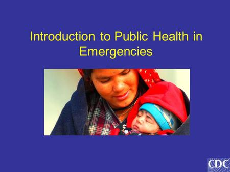 Introduction to Public Health in Emergencies. Learning Objectives Humanitarian Principles - the 'code of conduct' Lessons learned in response to emergencies.