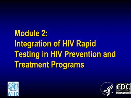 Module 2: Integration of HIV Rapid Testing in HIV Prevention and Treatment Programs.