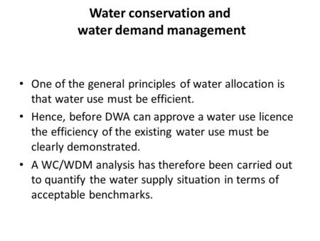 Water conservation and water demand management One of the general principles of water allocation is that water use must be efficient. Hence, before DWA.