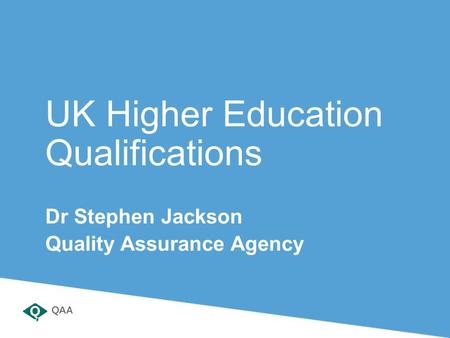 UK Higher Education Qualifications Dr Stephen Jackson Quality Assurance Agency.