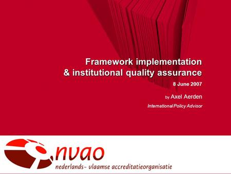 Framework implementation & institutional quality assurance 8 June 2007 by Axel Aerden International Policy Advisor.
