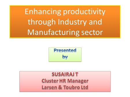 Enhancing productivity through Industry and Manufacturing sector.
