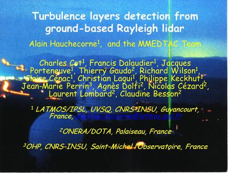 Turbulence layers detection from ground-based Rayleigh lidar Alain Hauchecorne 1, and the MMEDTAC Team Charles Cot 1, Francis Dalaudier 1, Jacques Porteneuve.