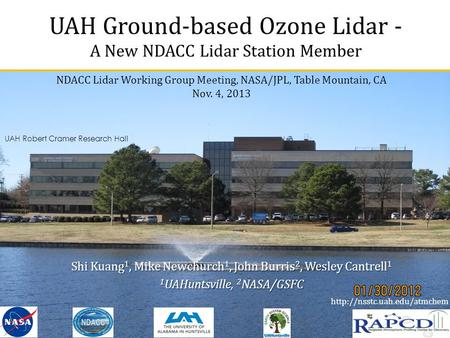 UAH Ground-based Ozone Lidar - A New NDACC Lidar Station Member NDACC Lidar Working Group Meeting, NASA/JPL, Table Mountain, CA Nov. 4, 2013