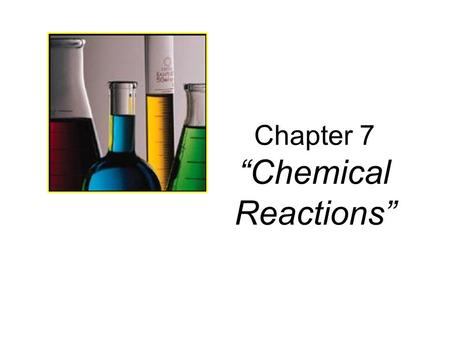 "Chapter 7 ""Chemical Reactions"""