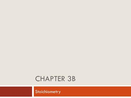 CHAPTER 3b Stoichiometry.