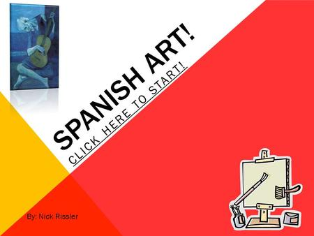 SPANISH ART! CLICK HERE TO START! By: Nick Rissler.