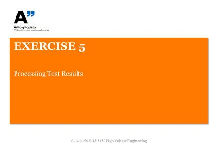 EXERCISE 5 S-18.3150/S-18.3150 High Voltage Engineering Processing Test Results.