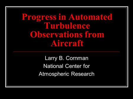 Progress in Automated Turbulence Observations from Aircraft Larry B. Cornman National Center for Atmospheric Research.