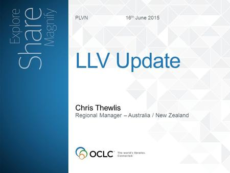 PLVN 16 th June 2015 Chris Thewlis LLV Update Regional Manager – Australia / New Zealand.