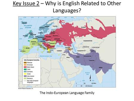 Key Issue 2 – Why is English Related to Other Languages? The Indo-European Language Family.