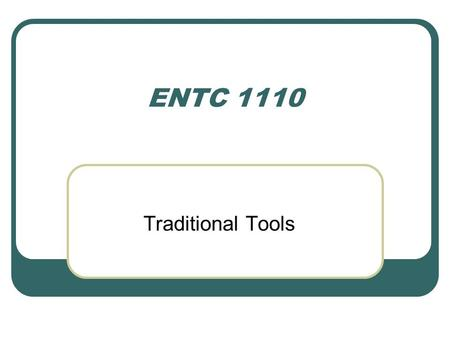 ENTC 1110 Traditional Tools.