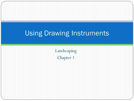 Landscaping Chapter 1 Using Drawing Instruments. Terms to Know T-Square Drawing board/table Drawing pencil Drawing leads Letter Guides Ames Lettering.