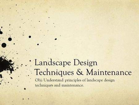 Landscape Design Techniques & Maintenance Obj: Understand principles of landscape design techniques and maintenance.